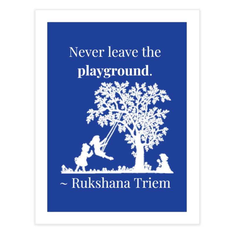 Never leave the playground - white lettering Home Fine Art Print by XpressYourPower Shop