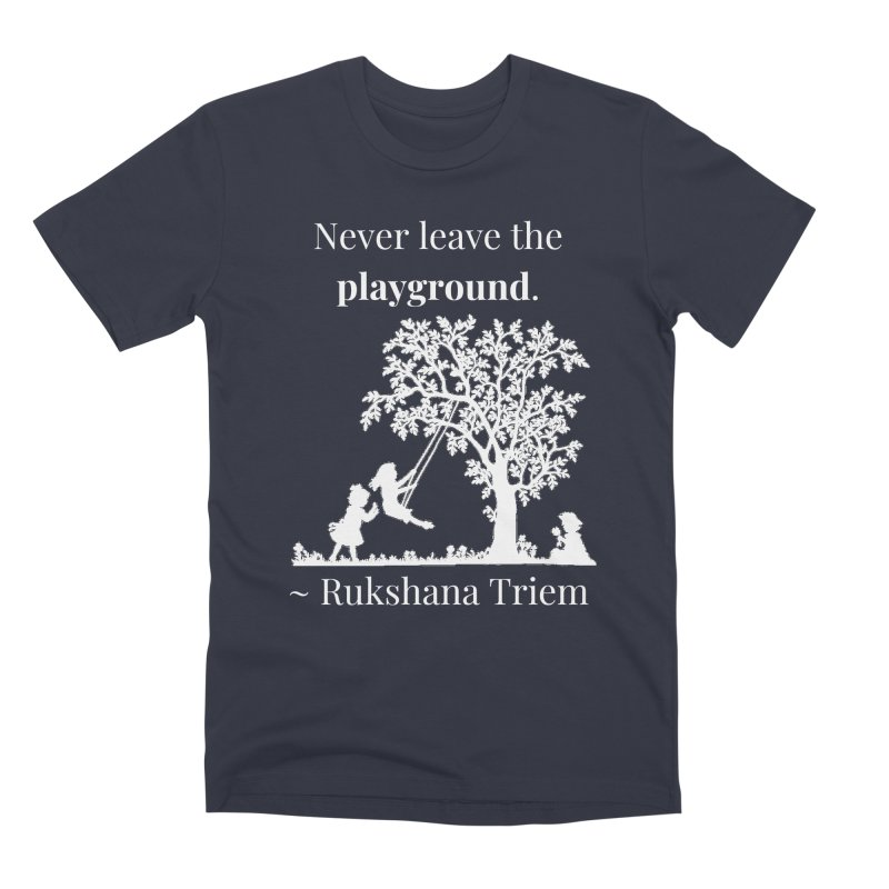 Never leave the playground - white lettering Men's Premium T-Shirt by XpressYourPower Shop