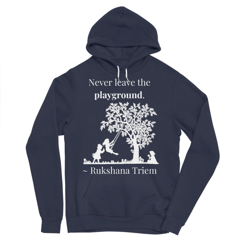 Never leave the playground - white lettering Women's Sponge Fleece Pullover Hoody by XpressYourPower Shop