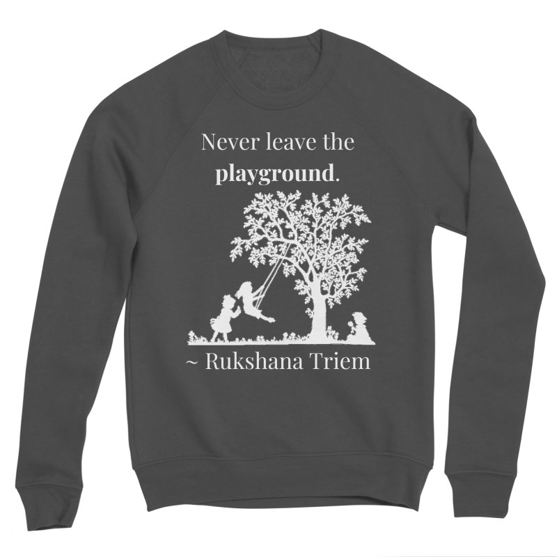 Never leave the playground - white lettering Men's Sponge Fleece Sweatshirt by XpressYourPower Shop