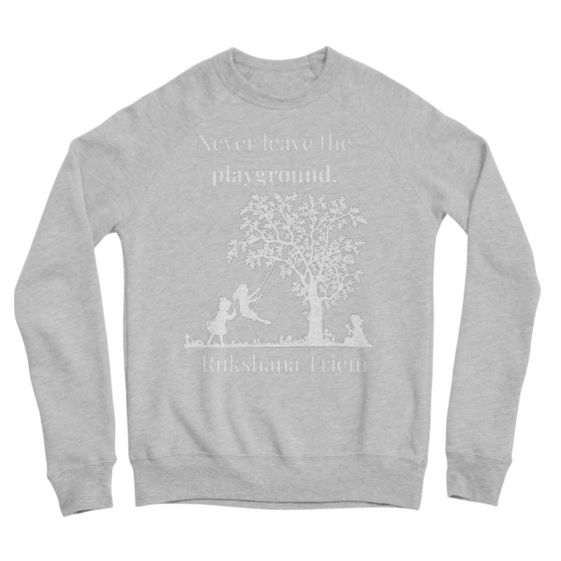 Never leave the playground - white lettering Women's Sponge Fleece Sweatshirt by XpressYourPower Shop