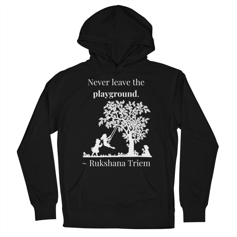 Never leave the playground - white lettering Women's French Terry Pullover Hoody by XpressYourPower Shop