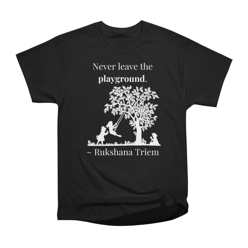 Never leave the playground - white lettering Women's Heavyweight Unisex T-Shirt by XpressYourPower Shop