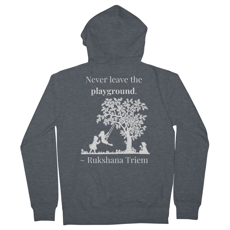 Never leave the playground - white lettering Women's French Terry Zip-Up Hoody by XpressYourPower Shop