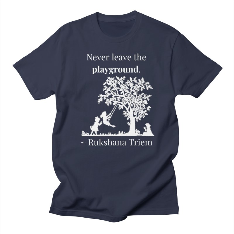 Never leave the playground - white lettering Women's Regular Unisex T-Shirt by XpressYourPower Shop