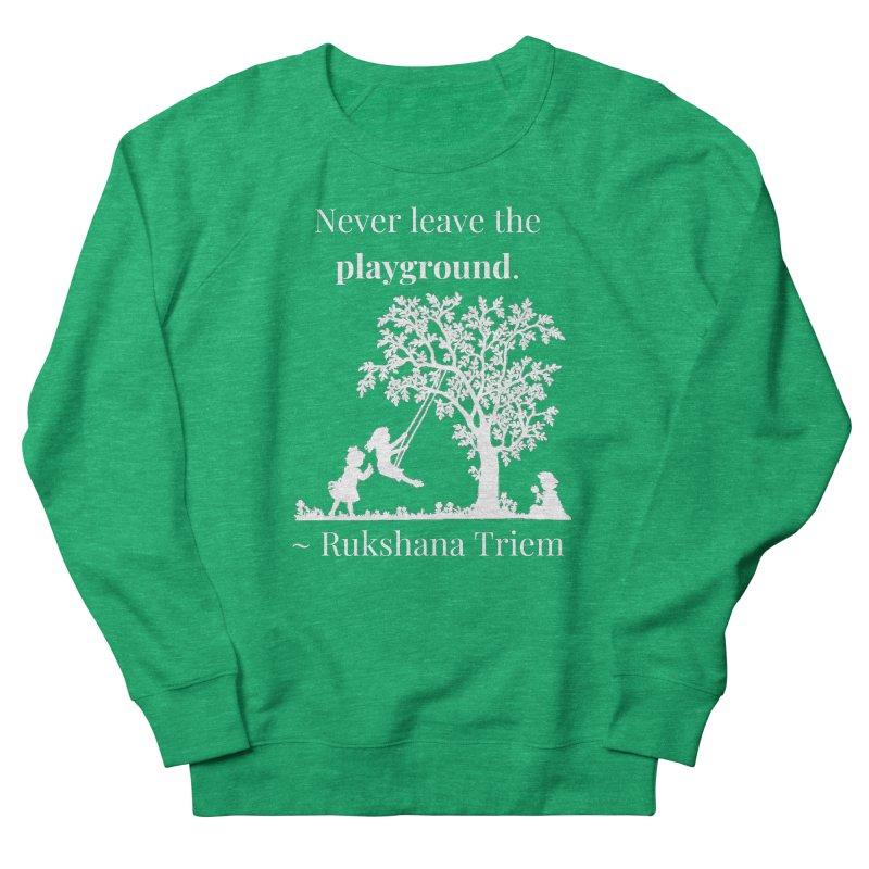 Never leave the playground - white lettering Women's French Terry Sweatshirt by XpressYourPower Shop