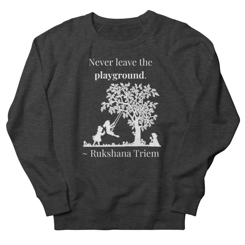 Never leave the playground - white lettering Men's French Terry Sweatshirt by XpressYourPower Shop