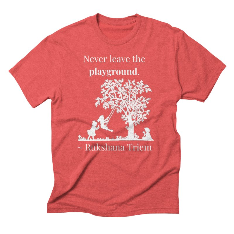 Never leave the playground - white lettering Men's Triblend T-Shirt by XpressYourPower Shop