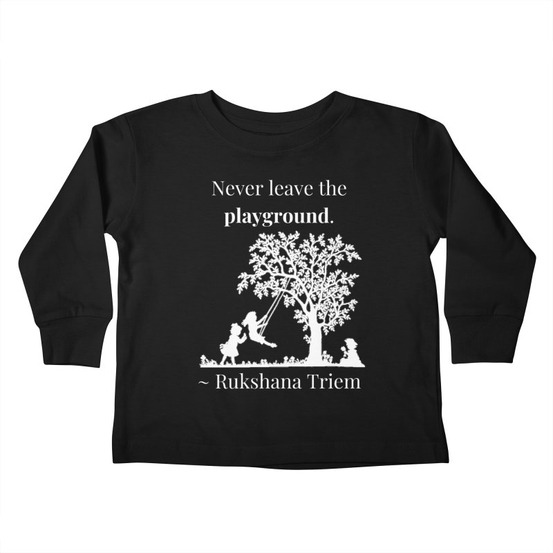 Never leave the playground - white lettering Kids Toddler Longsleeve T-Shirt by XpressYourPower Shop