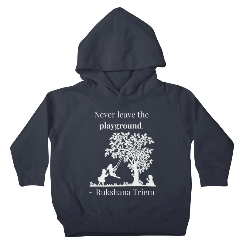 Never leave the playground - white lettering Kids Toddler Pullover Hoody by XpressYourPower Shop