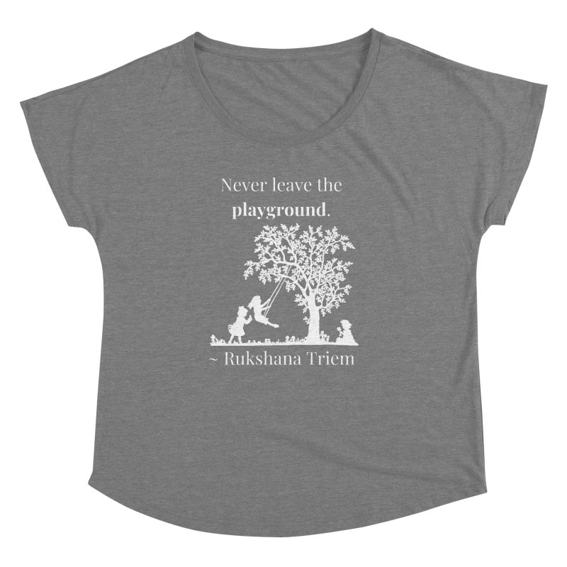 Never leave the playground - white lettering Women's Dolman Scoop Neck by XpressYourPower Shop