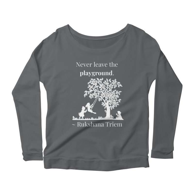 Never leave the playground - white lettering Women's Scoop Neck Longsleeve T-Shirt by XpressYourPower Shop