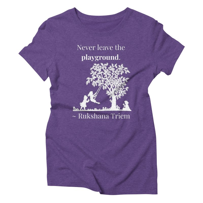 Never leave the playground - white lettering Women's Triblend T-Shirt by XpressYourPower Shop