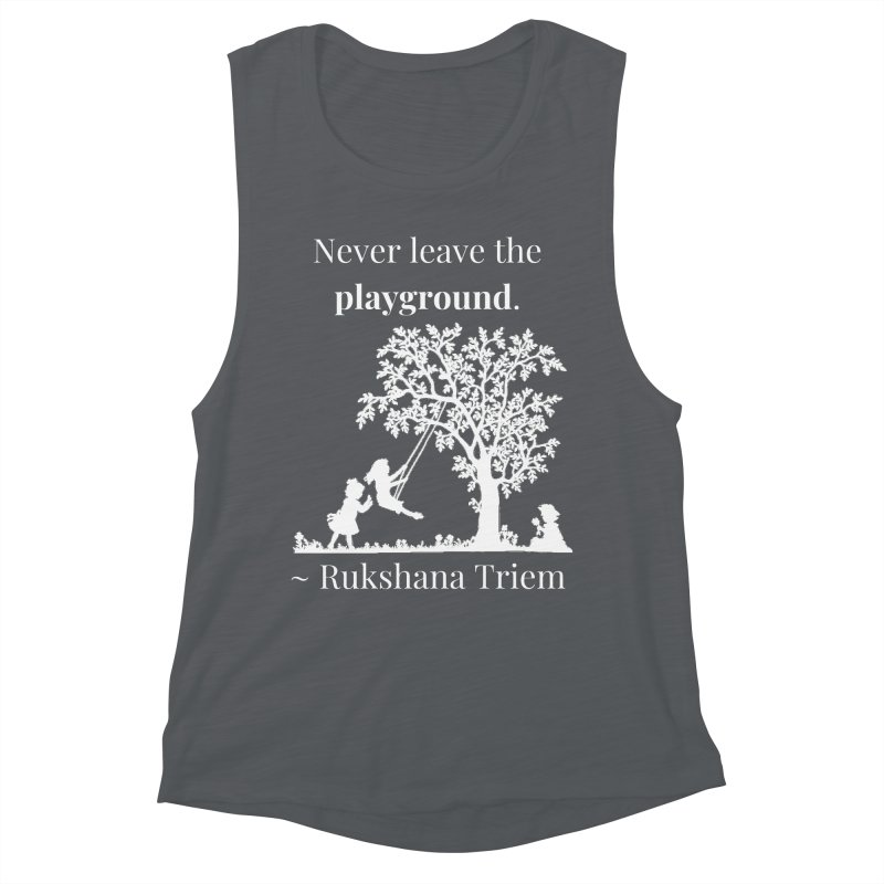 Never leave the playground - white lettering Women's Muscle Tank by XpressYourPower Shop