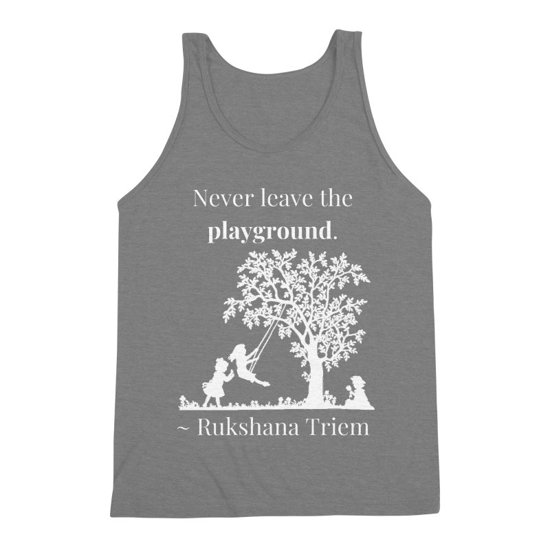 Never leave the playground - white lettering Men's Triblend Tank by XpressYourPower Shop