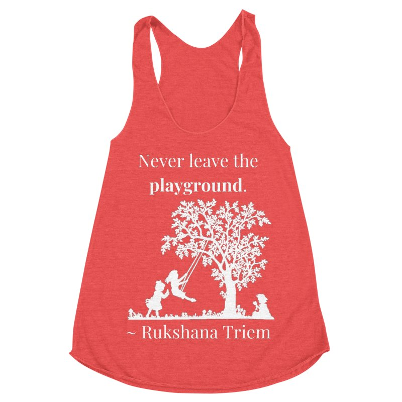 Never leave the playground - white lettering Women's Racerback Triblend Tank by XpressYourPower Shop