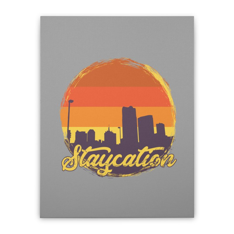 Staycation Home Stretched Canvas by Thirty Silver