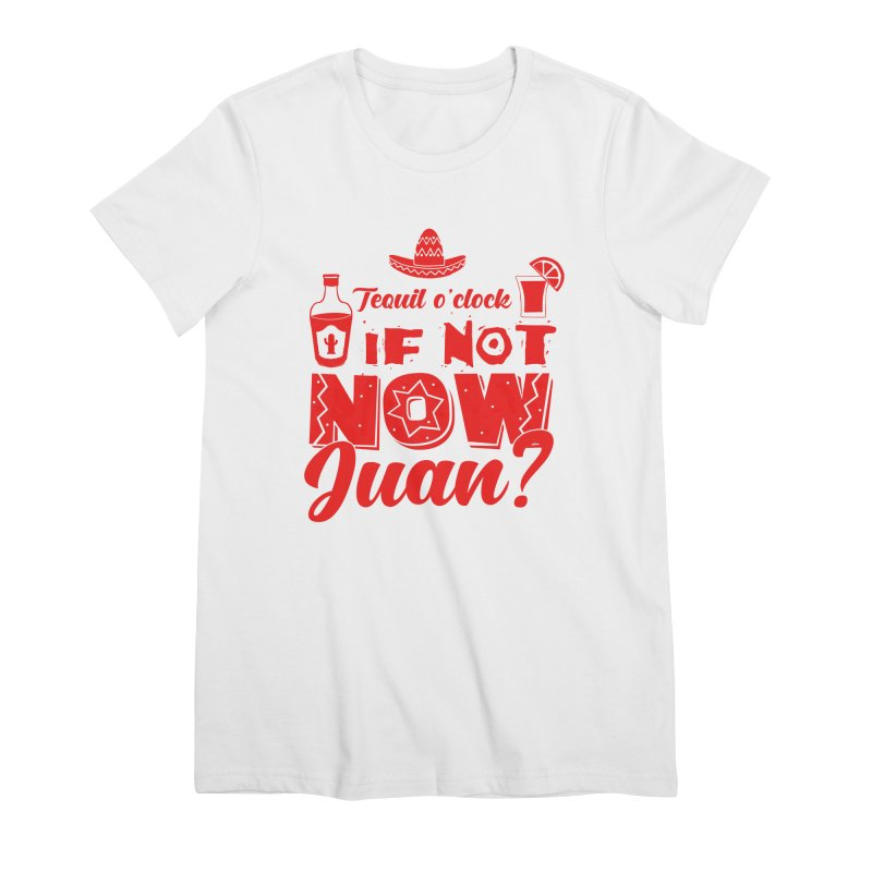 If not now, Juan? Women's Premium T-Shirt by Thirty Silver