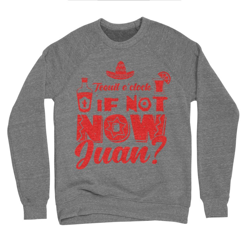 If not now, Juan? Women's Sponge Fleece Sweatshirt by Thirty Silver