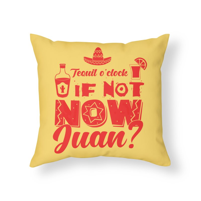 If not now, Juan? Home Throw Pillow by Thirty Silver