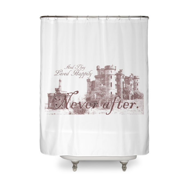Happily Never After Home Shower Curtain by Thirty Silver
