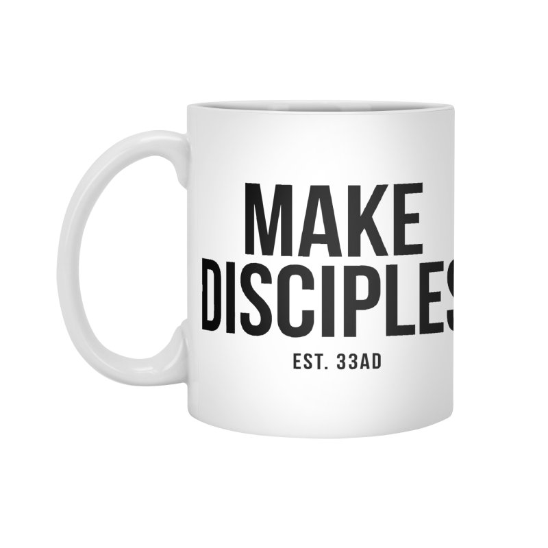 Make Disciples Est. 33AD in Standard Mug White by XXXIII Apparel
