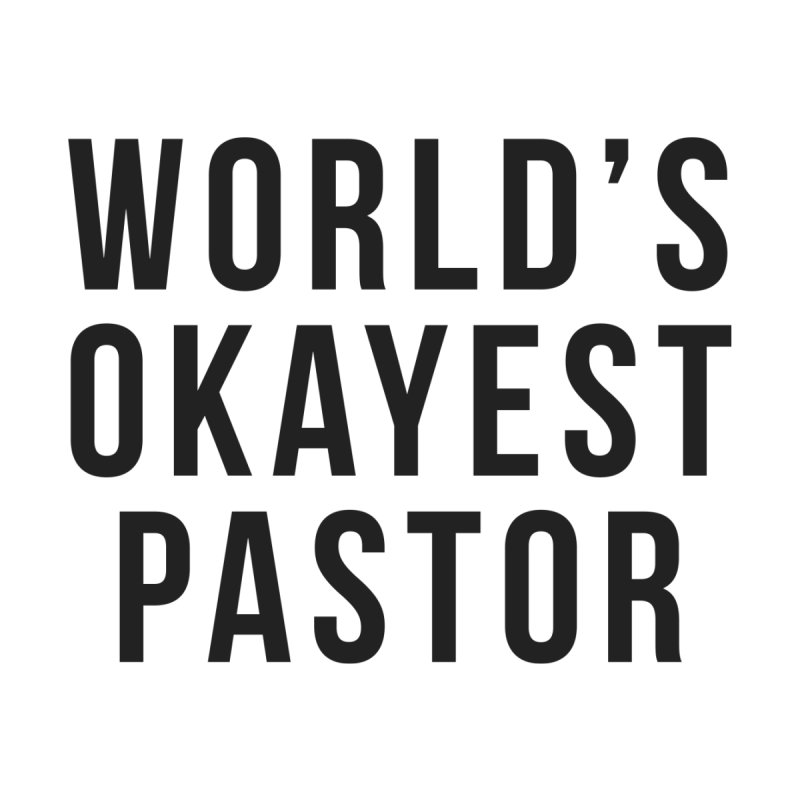 World's Okayest Pastor by XXXIII Apparel