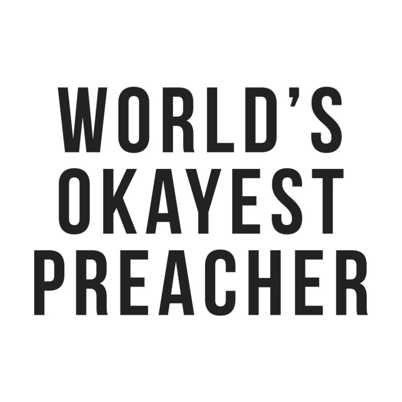 World's Okayest Preacher by XXXIII Apparel