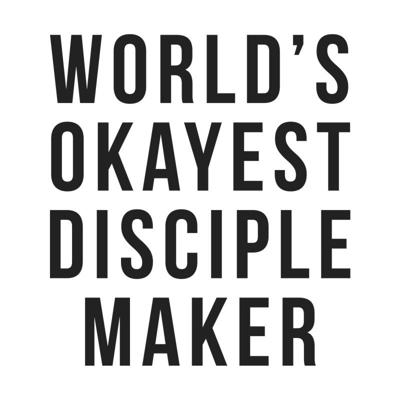 World's Okayest Disciple Maker by XXXIII Apparel