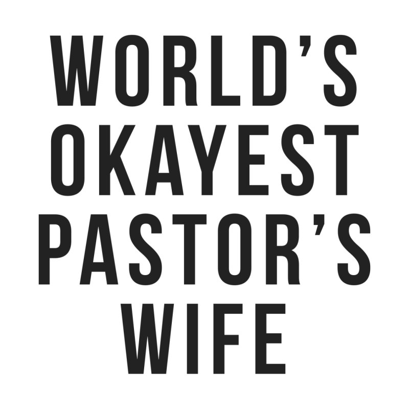 World's Okayest Pastor's Wife by XXXIII Apparel