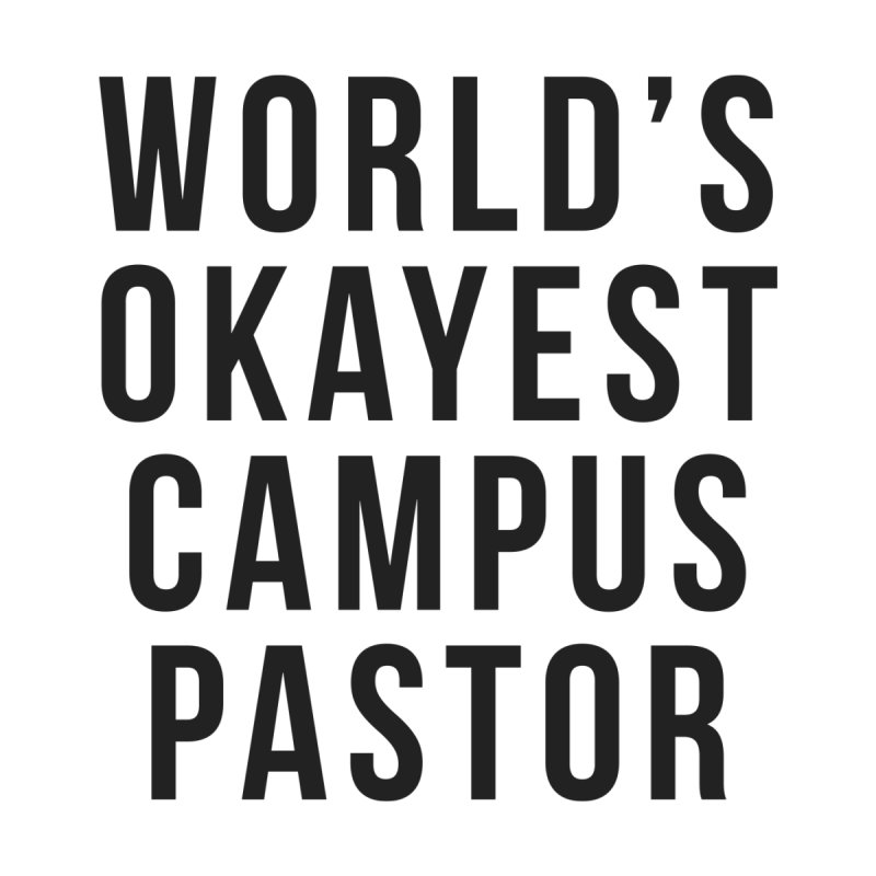 World's Okayest Campus Pastor by XXXIII Apparel