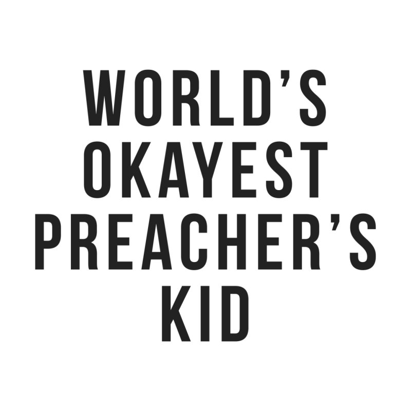 World's Okayest Preacher's Kid by XXXIII Apparel