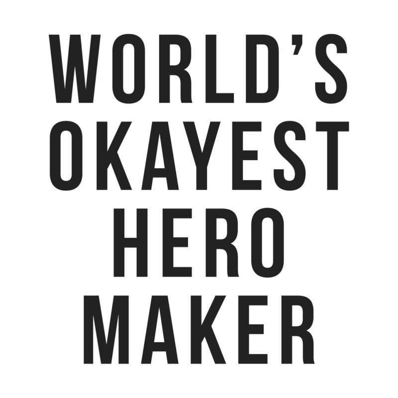 World's Okayest Hero Maker by XXXIII Apparel