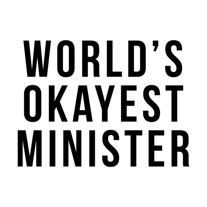 World's Okayest Minister by XXXIII Apparel