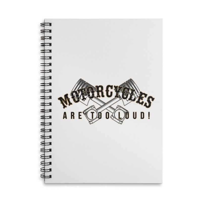 Motorcycles are too loud! Accessories Lined Spiral Notebook by XXXIII Apparel