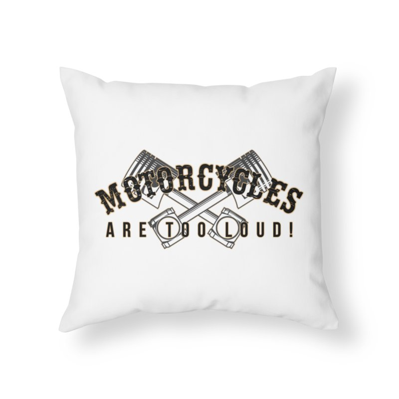 Motorcycles are too loud! Home Throw Pillow by XXXIII Apparel