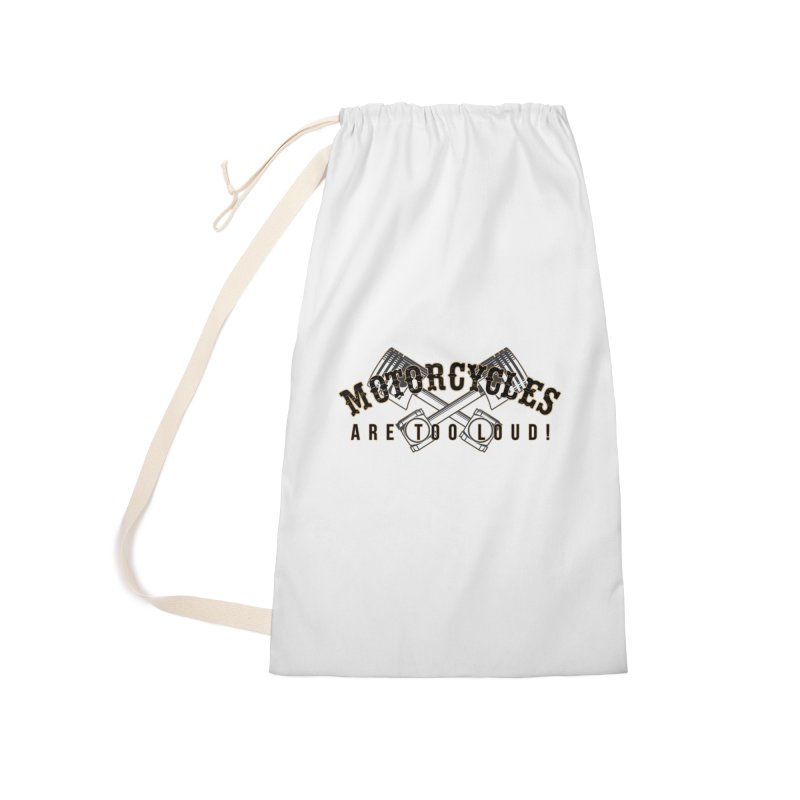 Motorcycles are too loud! Accessories Laundry Bag Bag by XXXIII Apparel