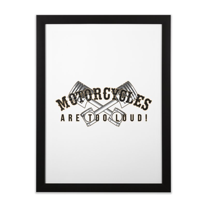 Motorcycles are too loud! Home Framed Fine Art Print by XXXIII Apparel