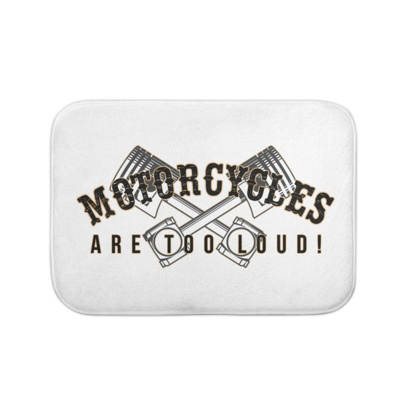 Motorcycles are too loud! Home Bath Mat by XXXIII Apparel