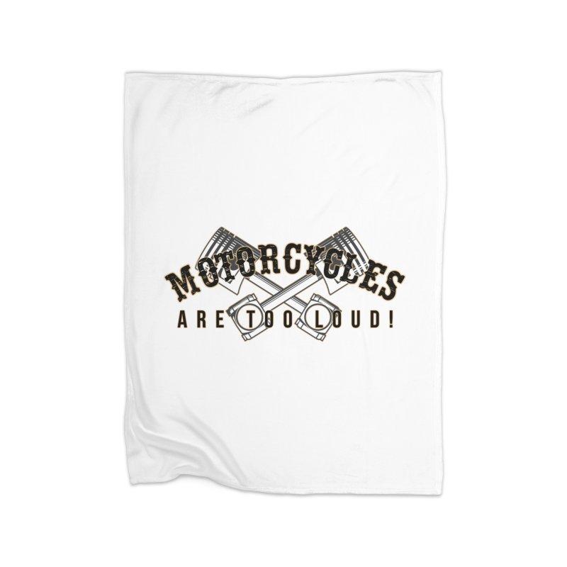Motorcycles are too loud! Home Fleece Blanket Blanket by XXXIII Apparel