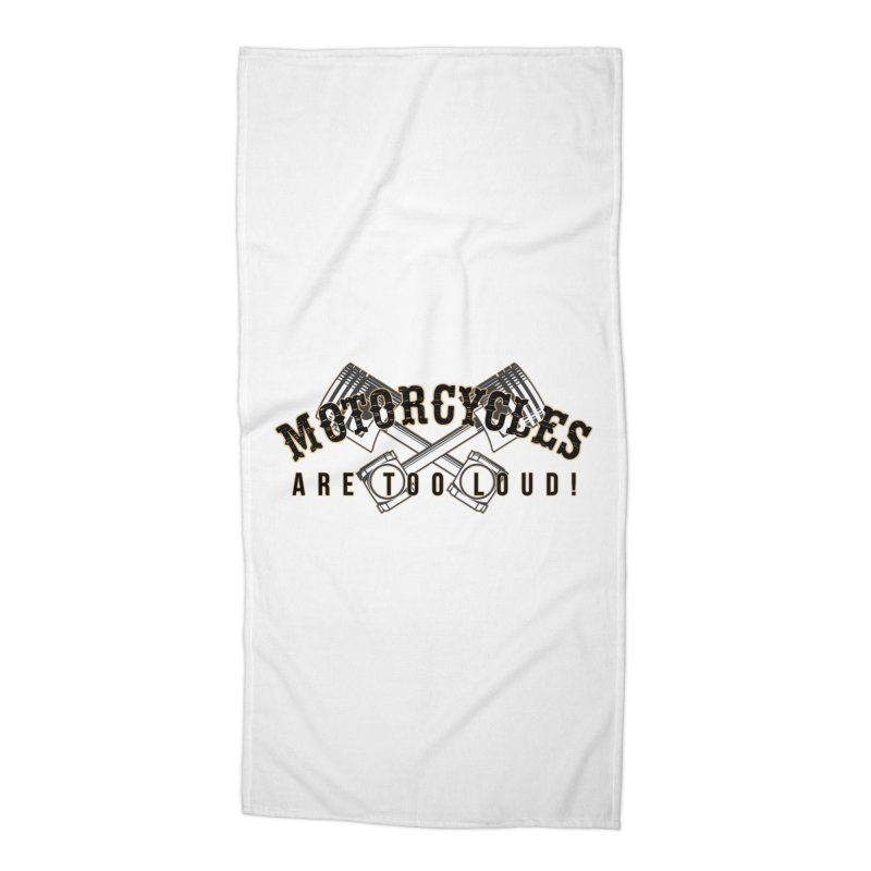 Motorcycles are too loud! Accessories Beach Towel by XXXIII Apparel