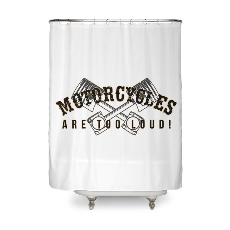 Motorcycles are too loud! Home Shower Curtain by XXXIII Apparel