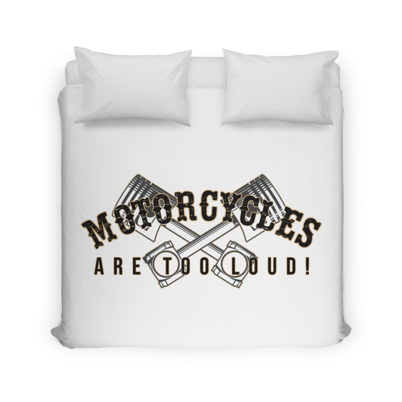 Motorcycles are too loud! Home Duvet by XXXIII Apparel