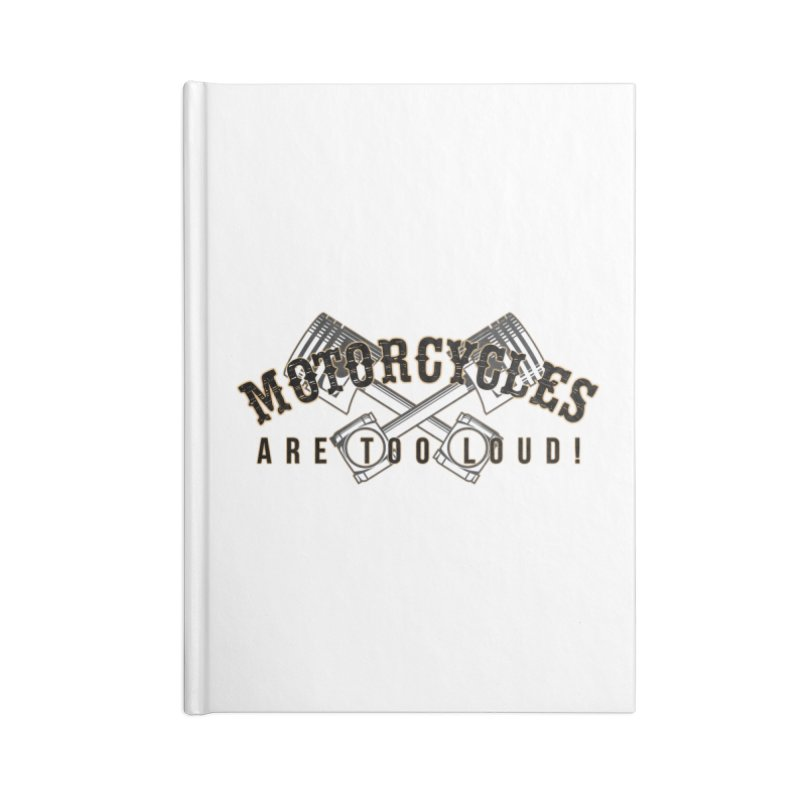 Motorcycles are too loud! Accessories Lined Journal Notebook by XXXIII Apparel