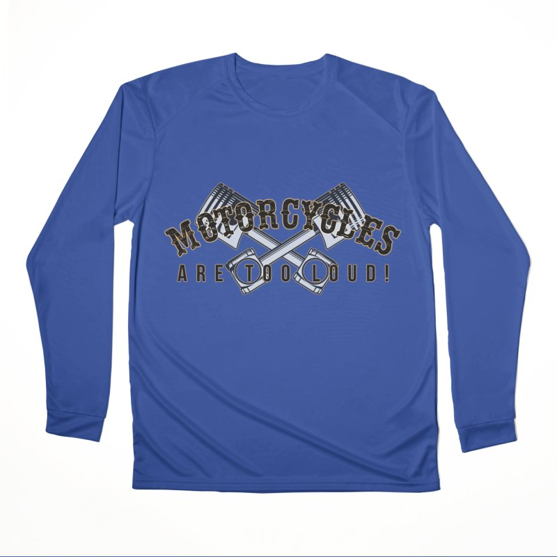 Motorcycles are too loud! Men's Performance Longsleeve T-Shirt by XXXIII Apparel