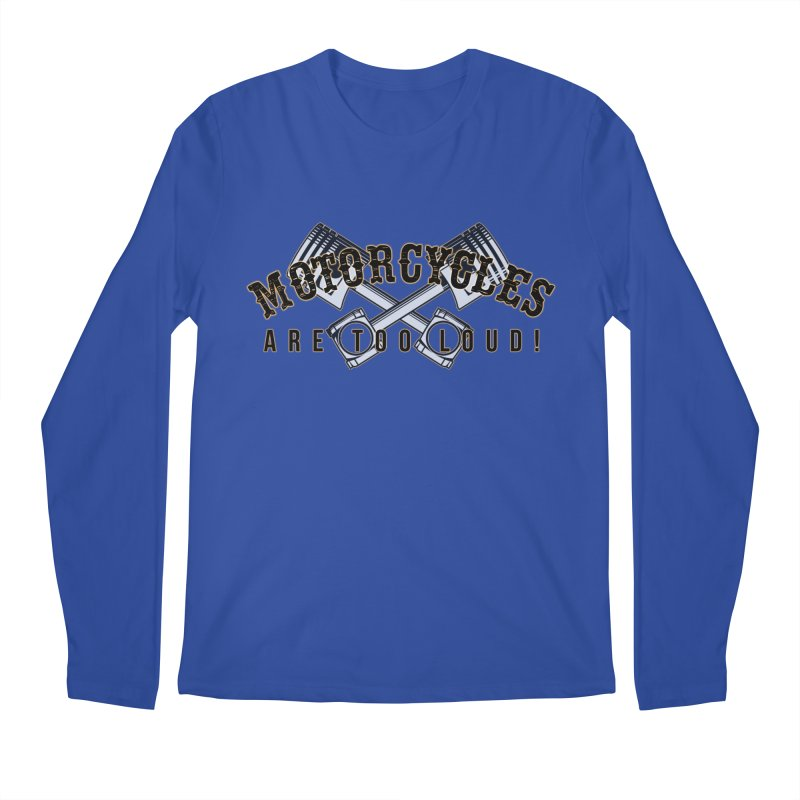 Motorcycles are too loud! Men's Regular Longsleeve T-Shirt by XXXIII Apparel
