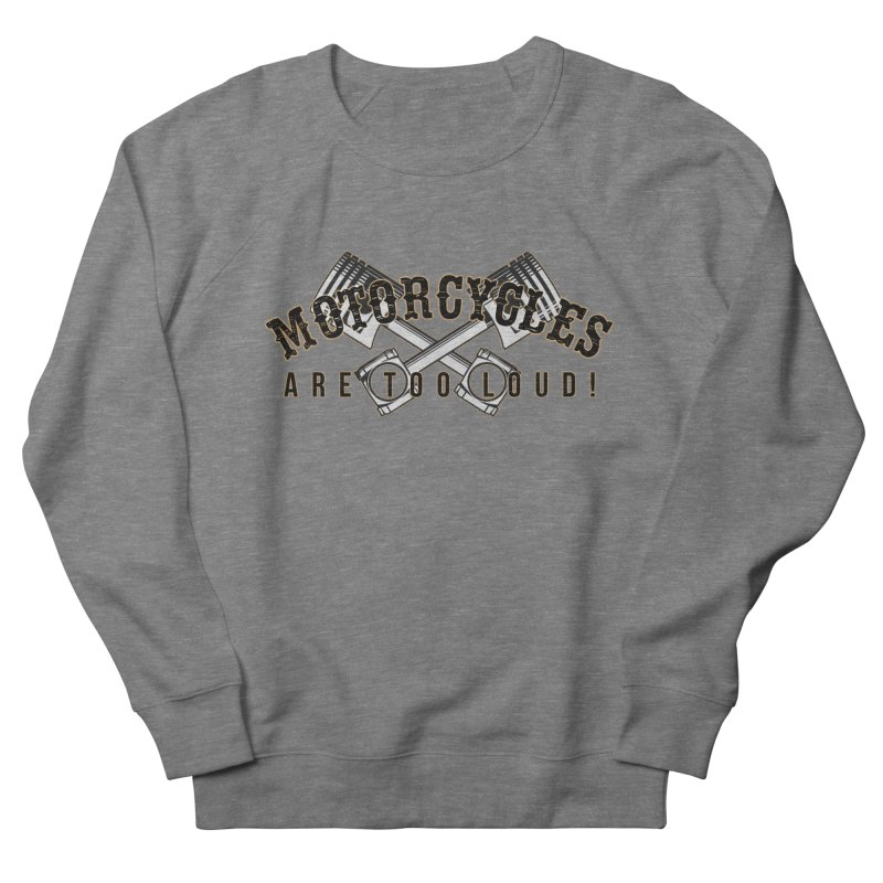 Motorcycles are too loud! Men's French Terry Sweatshirt by XXXIII Apparel