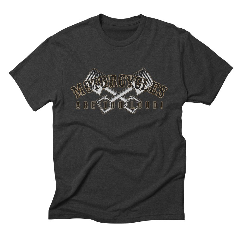 Motorcycles are too loud! Men's Triblend T-Shirt by XXXIII Apparel