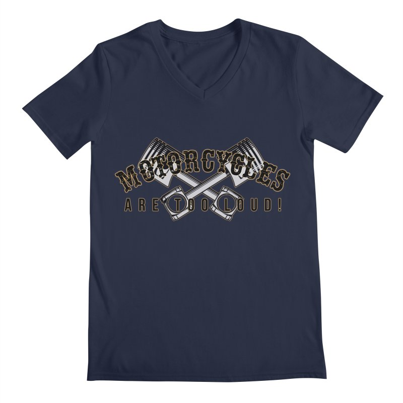 Motorcycles are too loud! Men's Regular V-Neck by XXXIII Apparel