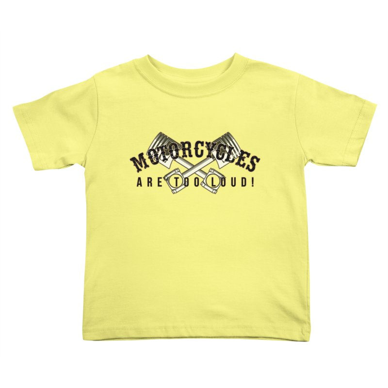 Motorcycles are too loud! Kids Toddler T-Shirt by XXXIII Apparel